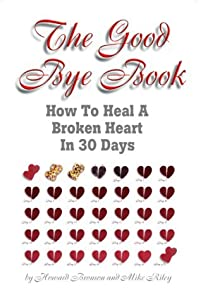 The Good Bye Book: How to Heal a Broken Heart in 30 Days