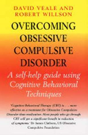 Overcoming Obsessive Compulsive Disorder by David Veale