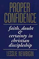 Proper Confidence: Faith, Doubt And Certainty In Christian Discipleship