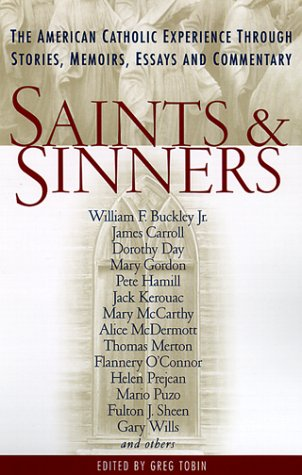 Saints and Sinners: The American Catholic Experience Through Stories, Memoirs, Essays and Commentary