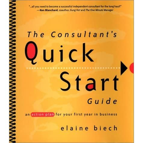 The Consultant S Quick Start Guide An Action Plan For Your First Year In Business By Elaine Biech