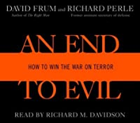 An End to Evil: Strategies for Victory in the War on Terror