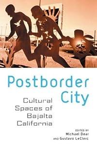 Postborder City: Cultural Spaces of Bajalta California