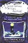 When Nothing Matters Anymore: A Survival Guide for Depressed Teens
