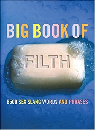 The Big Book of Filth: 6500 Sex Slang Words and Phrases