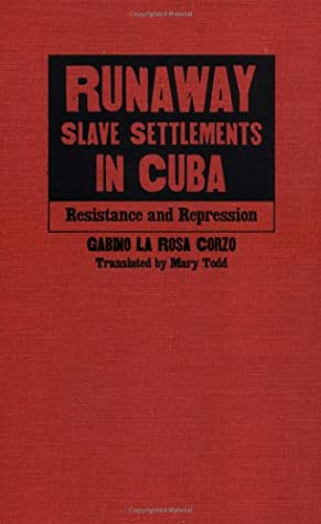 Runaway Slave Settlements in Cuba: Resistance and Repression