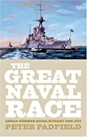 Great Naval Race: Anglo-German Naval Rivalry 1900-1914