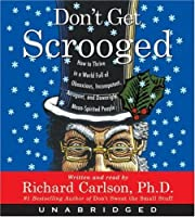 Don't Get Scrooged CD: How to Thrive in a World Full of Obnoxious, Incompetent, Arrogant, and Downright Mean-spirited People