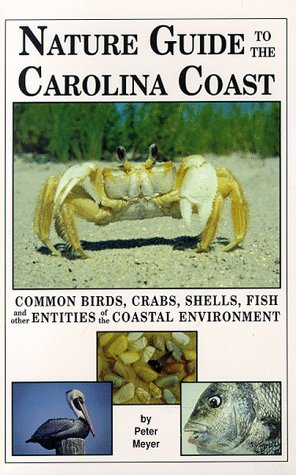 Nature Guide to the Carolina Coast: Common Birds, Crabs, Shells, Fish, and Other Entities of the Coastal Environment