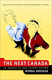 The Next Canada: In Search of Our Future Nation