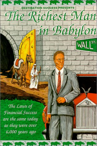 The Richest Man in Babylon: Audio: The Laws of Financial Success Are the Same Today as They Were Over 6000 Years Ago