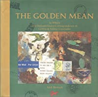 The Golden Mean: In Which the Extraordinary Correspondence of Griffin & Sabine Concludes (Griffin & Sabine Trilogy, #3)