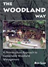 The Woodland Way: A Permaculture Approach To Sustainable Woodland Management