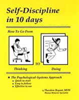 Self Discipline In 10 Days: How To Go From Thinking To Doing