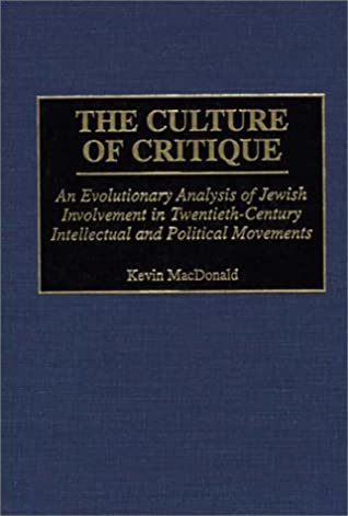 The Culture Of Critique An Evolutionary Analysis Of Jewish Involvement In Twentieth Century Intellectual And Political Movements By Kevin B Macdonald