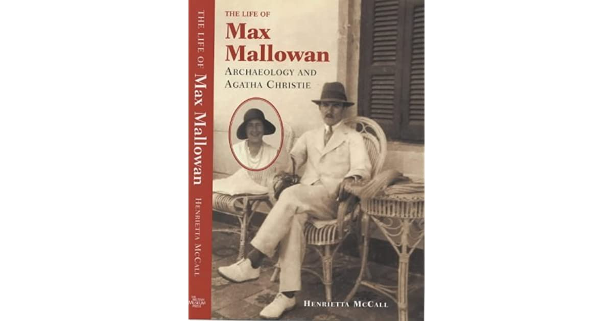 The Life Of Max Mallowan Archaeology And Agatha Christie