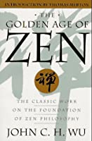 The Golden Age of Zen: The Classic Work on the Foundation of Zen Philosophy