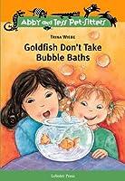 Goldfish Don't Take Bubble Baths - Op