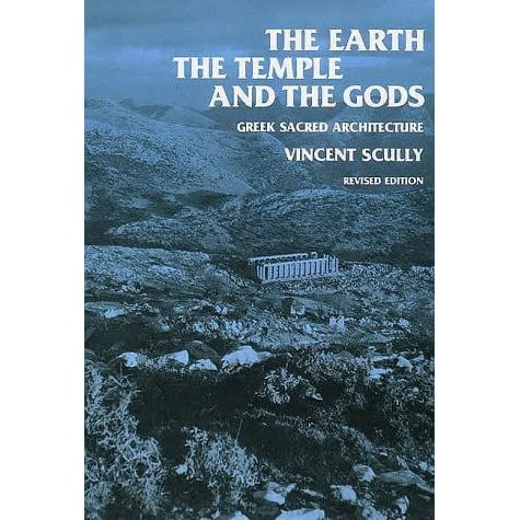 Modern Architecture Vincent Scully the earth, the temple, and the gods: greek sacred architecture