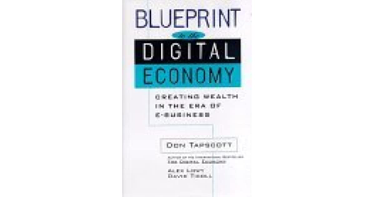 Blueprint to the digital economy creating wealth in the era of e blueprint to the digital economy creating wealth in the era of e business by don tapscott malvernweather