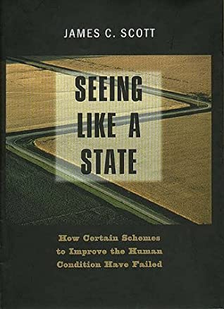 Seeing Like a State by James C. Scott