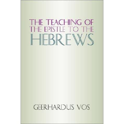 The teaching of the epistle to the hebrews by geerhardus vos fandeluxe Images