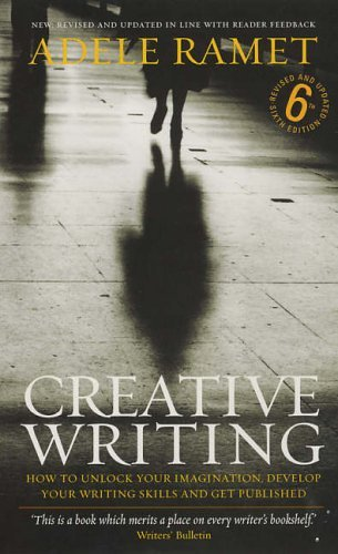 - Adele Ramet - Creative Writing- How to unlock your imagination, develop your writing skills - and get published