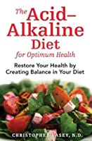 The Acid?alkaline Diet for Optimum Health: Restore Your Health by Creating Balance in Your Diet