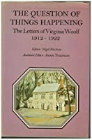 The Question of Things Happening: The Letters of Virginia Woolf, Volume 2: 1912-1922