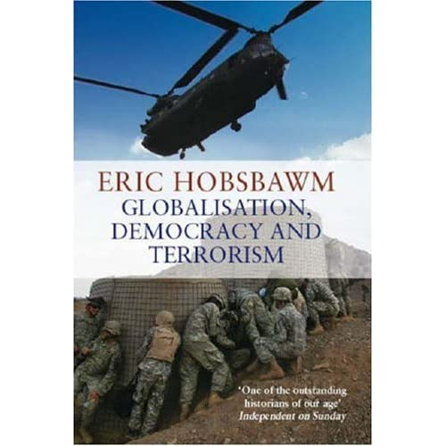 essays on globalization democracy and terrorism 2007 Globalisation, democracy and terrorism by eric hobsbawm, 9780349120669, available at book depository with free delivery worldwide.