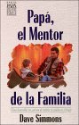 Papa, el Mentor de la Familia = Dad, the Family Mentor