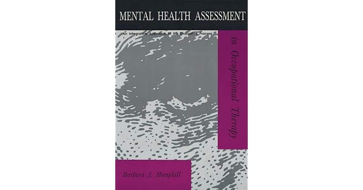 Mental Health Assessment In Occupational Therapy An Integrative Approach To The Evaluative Process By Barbara J Hemphill Pearson