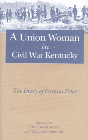 A Union Woman in Civil War Kentucky The Diary of Frances Peter