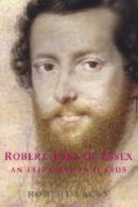 Robert, Earl of Essex: An Elizabethan Icarus