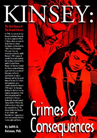 Kinsey Crimes And Consequences The Red Queen And The Grand Scheme By Judith A Reisman