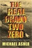 The Real Bravo Two Zero: The Truth Behind Bravo Two Zero