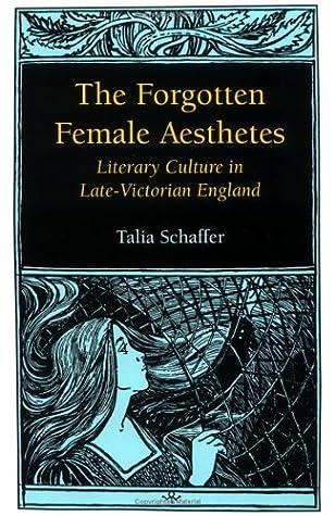 The Forgotten Female Aesthetes by Talia Schaffer