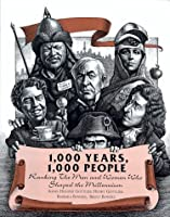 1000 Years, 1000 People: The Men and Women Who Charted the Course of History for the Last Millennium