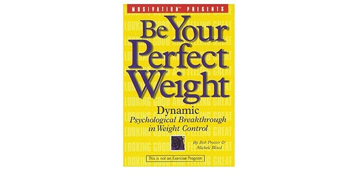 Be Your Perfect Weight Dynamic Psychological Breakthrough In Weight
