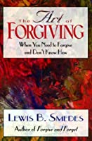 The Art Of Forgiving: When You Need To Forgive And Don't Know How