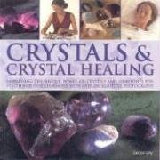 Crystals & Crystal Healing: Harnessing the Unique Power of Crystals and Gemstones for Health and Inner Harmony, with Over 200 Beautiful Photographs Simon Lilly