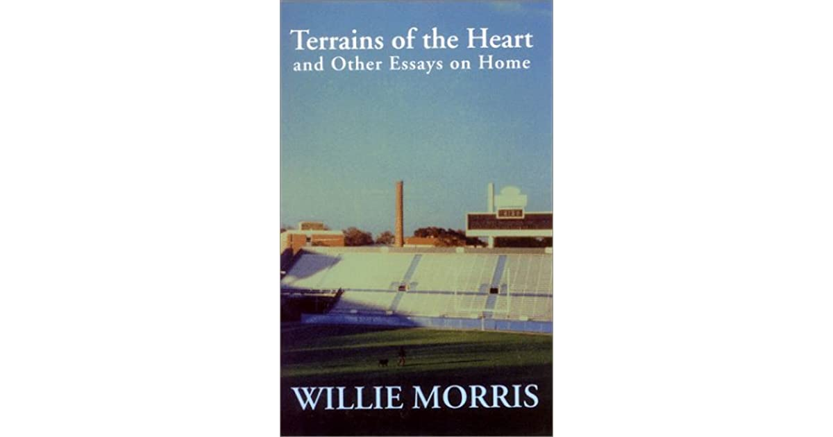 Terrains Of The Heart And Other Essays On Home By Willie Morris