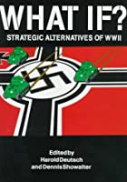What If? Strategic Alternatives of WWII