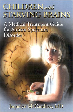 Children With Starving Brains: A Medical Treatment Guide for Autism Spectrum Disorder
