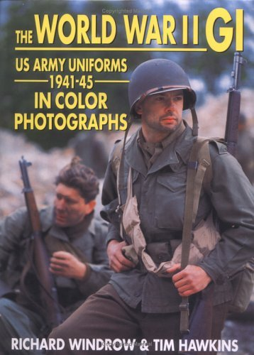 The World War II GI: US Army Uniforms 1941-45 in Color ...