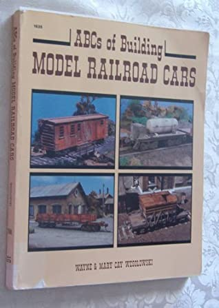 ABCs of Building Model Railroad Cars by Wayne Wesolowski