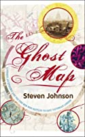 The Ghost Map: A Street, an Epidemic and the Two Men Who Battled to Save Victorian London