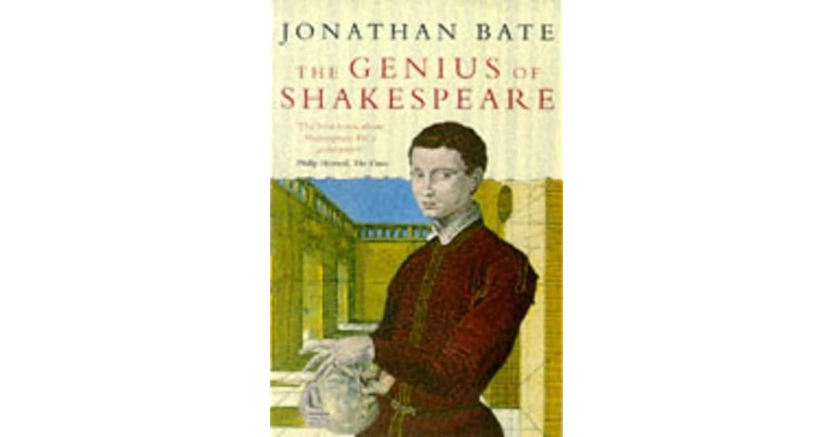 The Genius Of Shakespeare By Jonathan Bate
