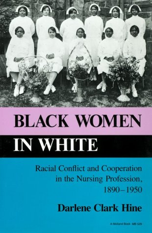 Black Women in White: Racial Conflict and Cooperation in the Nursing Profession, 1890-1950