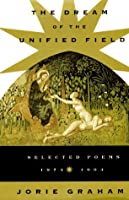 Dream Of The Unified Field:  Selected Poems, 1974-1994